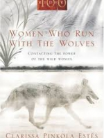 Women Who Run With The Wolves: Contacting the Power of the Wild Woman (Classic Edition) [Paperback]